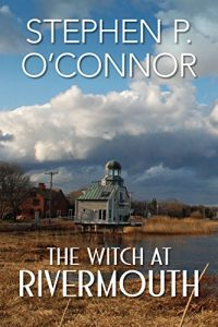 The Witch at Rivermouth by Stephen O'Connor