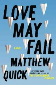 Love May Fail, by Matthew Quick: